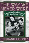 The Way We Never Were: American Families and the Nostalgia Trap (Stephanie Coontz)