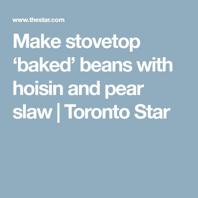Make stovetop 'baked' beans with hoisin and pear slaw | Toronto Star