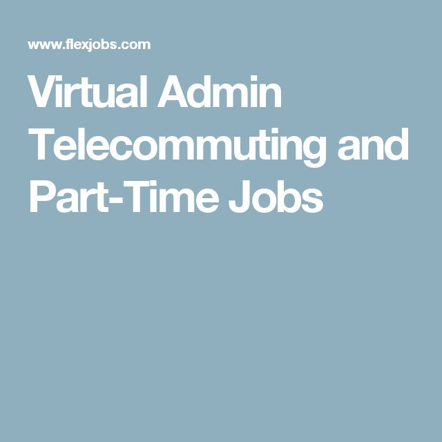 Virtual Admin Telecommuting and Part-Time Jobs
