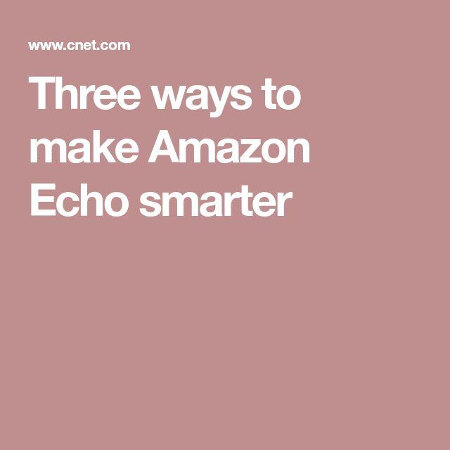 Three ways to make Amazon Echo smarter