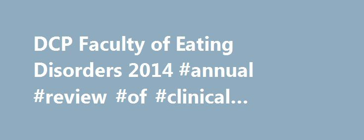 DCP Faculty of Eating Disorders 2014 #annual #review #of #clinical #psychology http://alabama.nef2.com/dcp-faculty-of-eating-disorders-2014-annual-review-of-clinical-psychology/  # DCP Faculty of Eating Disorders 2014 The Faculty has organised three CPD events in 2014. The first of these was a Northern Region event held in Sheffield on 27 March 2014. The day was free to Faculty members and was an opportunity to hear presentations on clinical work from clinicians working in the field, hear…