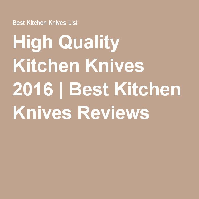 High Quality Kitchen Knives 2016 | Best Kitchen Knives Reviews http://www.bestkitchenkniveslist.com/