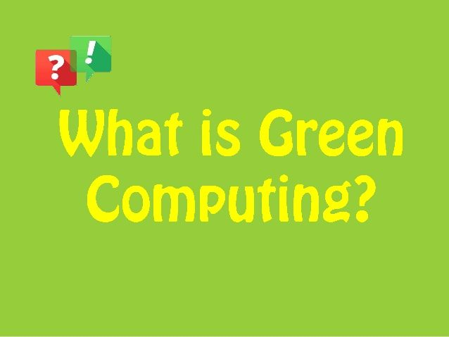 Green Computing or Green IT