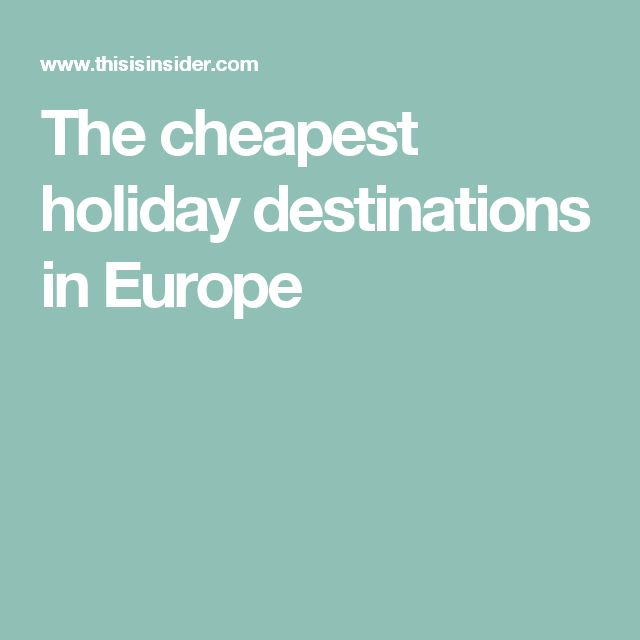 The cheapest holiday destinations in Europe