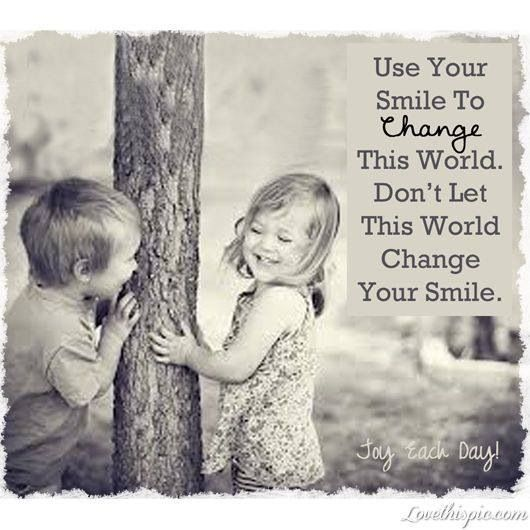 Please don't change your smile :)