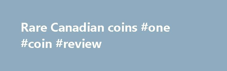 Rare Canadian coins #one #coin #review http://coin.remmont.com/rare-canadian-coins-one-coin-review/  #rare canadian coins # Rare Canadian coins Learn about the most valuable coins from Canada Canadian coins are among the popularly collected world coins in today s numismatic industry. The modern commemorative coins. bullion coins, and proof coins minted by the Royal Canadian Mint, to this day, are famous for their innovative designs and overallRead More