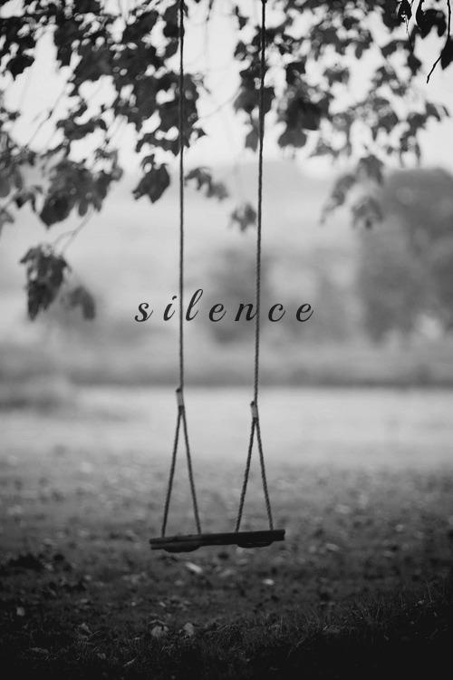 Silence is many things to me, but most of all when I am flooded with song, this sings my heart when words are not enough. It is the art of my deepest conversation I have yet to understand. ~ always L.