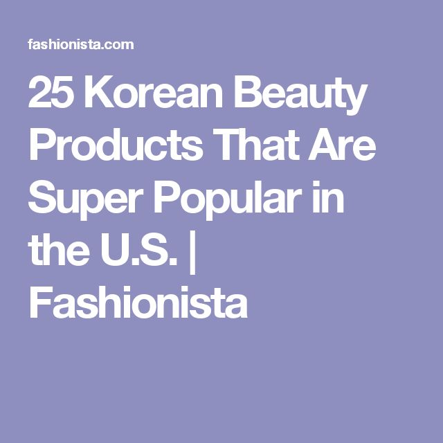 25 Korean Beauty Products That Are Super Popular in the U.S. | Fashionista