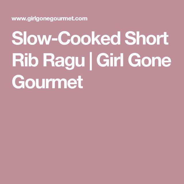 Slow-Cooked Short Rib Ragu | Girl Gone Gourmet