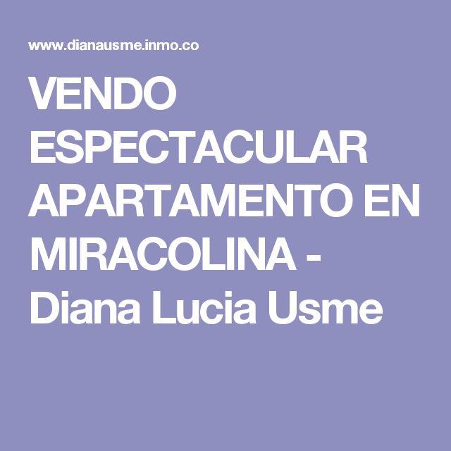 VENDO ESPECTACULAR APARTAMENTO EN MIRACOLINA - Diana Lucia Usme