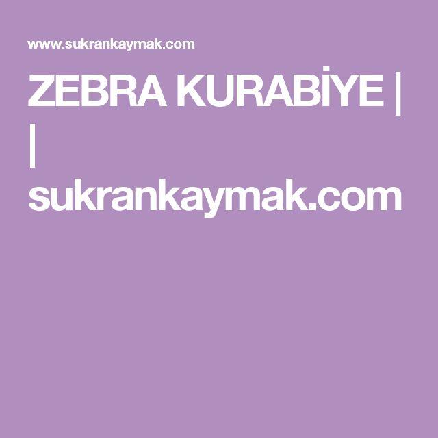 ZEBRA KURABİYE | | sukrankaymak.com
