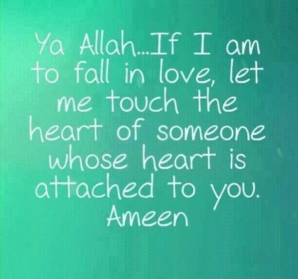 Ya Allah let me fall in love with someone whose heart is attached to YOU