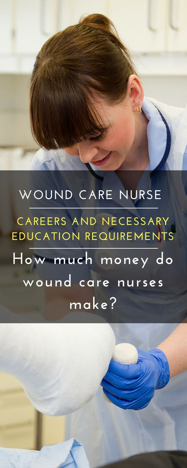 How Much Money Do Wound Care Nurses Make What Is A Certified Specialist You Become Nurse Nursing