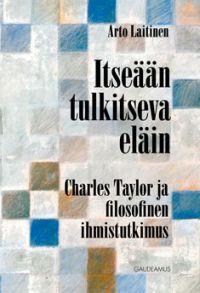 Arto Laitinen:  Itseään tulkitseva eläin: Charles Taylor ja hänen filosofinen ihmistuntemus, Gaudeamus, 2009