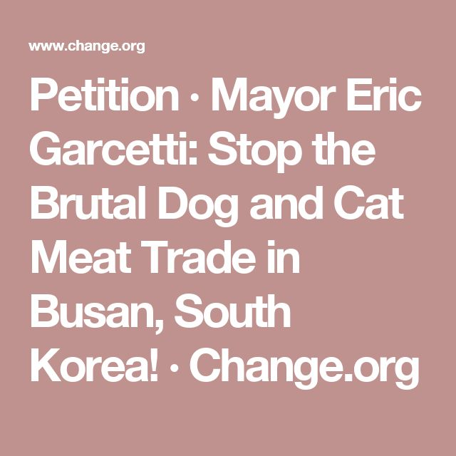 Petition · Mayor Eric Garcetti: Stop the Brutal Dog and Cat Meat Trade in Busan, South Korea! · Change.org