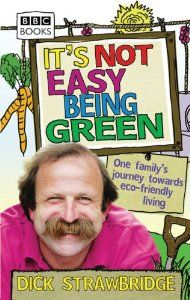 It's Not Easy Being Green: One Family's Journey Towards Eco-friendly Living: Amazon.co.uk: Dick Strawbridge: Books