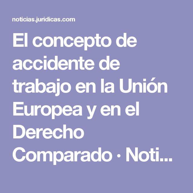 El concepto de accidente de trabajo en la Unión Europea y en el Derecho Comparado · Noticias Jurídicas