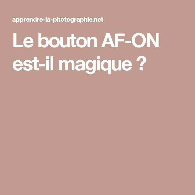 Le bouton AF-ON est-il magique ?