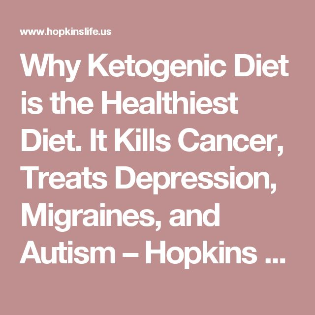 Why Ketogenic Diet is the Healthiest Diet. It Kills Cancer, Treats Depression, Migraines, and Autism – Hopkins Life