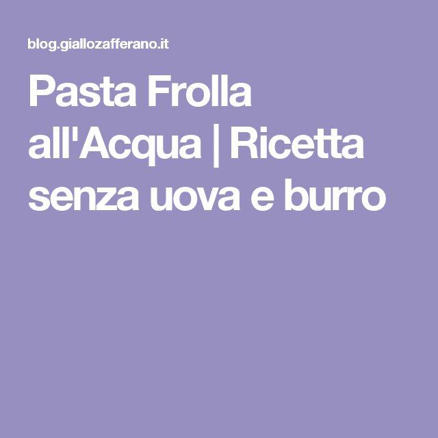 Pasta Frolla all'Acqua | Ricetta senza uova e burro