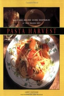 Pasta Harvest  Delicious Recipes Using Vegetables at Their Seasonal Best, 978-0811805674, Janet Fletcher, Chronicle Books; 2nd edition