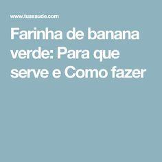 Farinha de banana verde: Para que serve e Como fazer