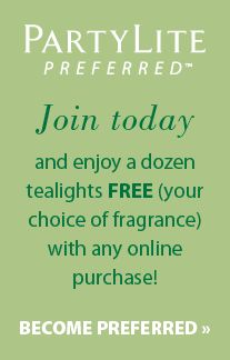 PREFERRED MEMBER BENEFITS Join PartyLite Preferred! Membership is FREE! Preferred Members enjoy: Product Rewards worth 20% of personal orders placed at a Party and/or online for use toward a future online purchase!     Special offers just for Preferred Members only!     MORE exclusive deals just for hosting a Party as a Preferred Member!