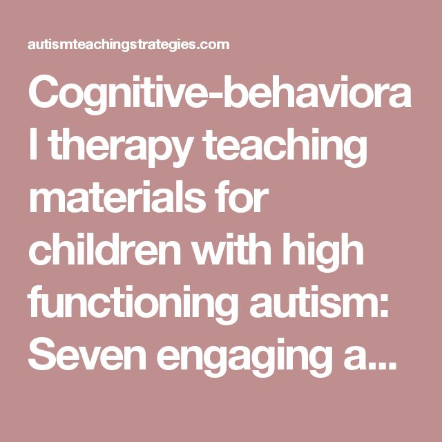 Cognitive-behavioral therapy teaching materials for children with high functioning autism: Seven engaging activities with free downloads | AutismTeachingStrategies.com