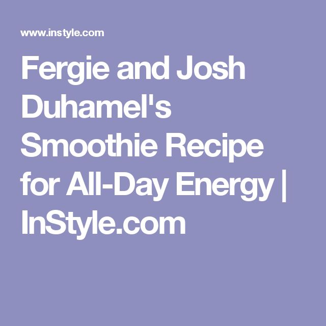 Fergie and Josh Duhamel's Smoothie Recipe for All-Day Energy | InStyle.com