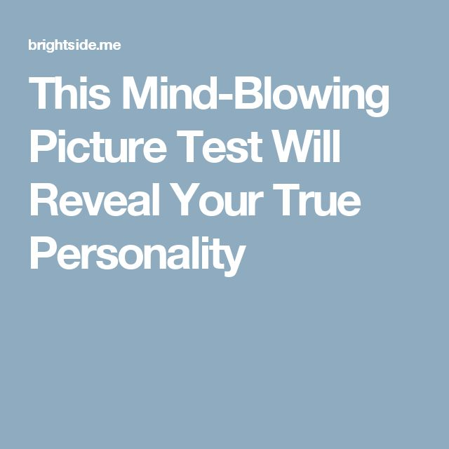 This Mind-Blowing Picture Test Will Reveal Your True Personality