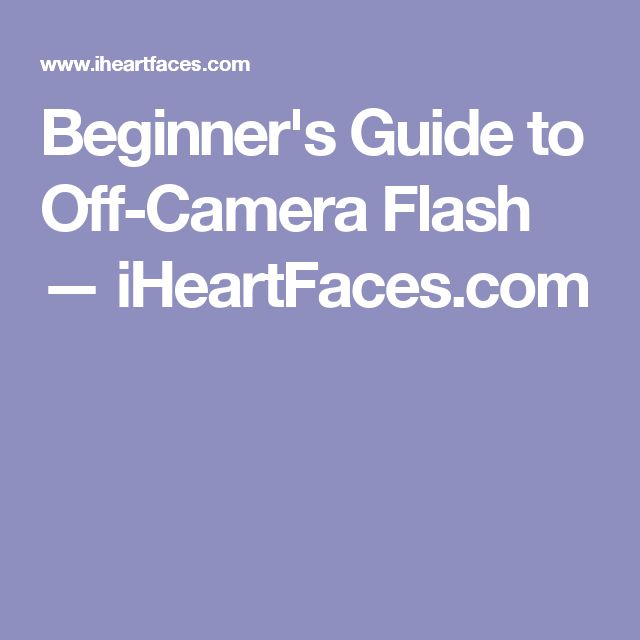Beginner's Guide to Off-Camera Flash — iHeartFaces.com