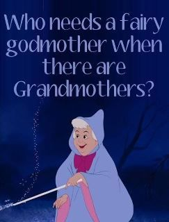 """""""Who needs a fairy godmother when there are grandmothers?"""" This quote would be so cute with a photo of a granddaughter in a Cinderella dress."""