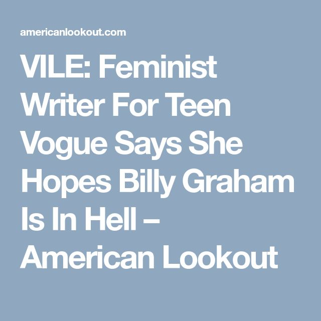 VILE: Feminist Writer For Teen Vogue Says She Hopes Billy Graham Is In Hell – American Lookout