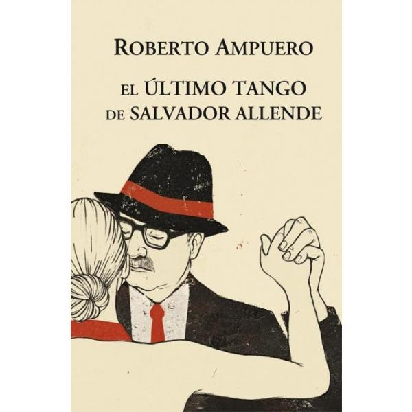 Libro: El último Tango De Salvador Allende - Roberto Ampuero - Sudamericana