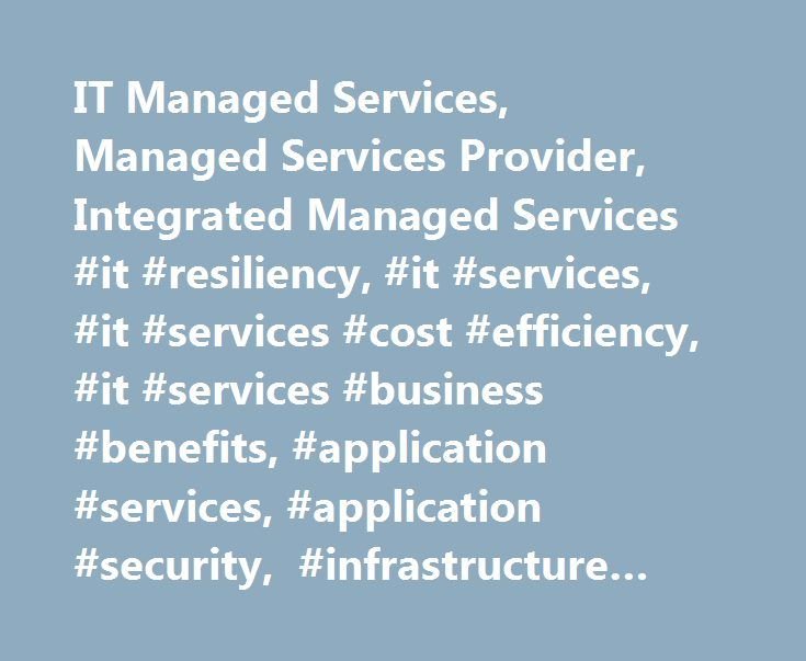 IT Managed Services, Managed Services Provider, Integrated Managed Services #it #resiliency, #it #services, #it #services #cost #efficiency, #it #services #business #benefits, #application #services, #application #security, #infrastructure #services http://illinois.remmont.com/it-managed-services-managed-services-provider-integrated-managed-services-it-resiliency-it-services-it-services-cost-efficiency-it-services-business-benefits-application-services/  # Managed Services IT leaders are at…