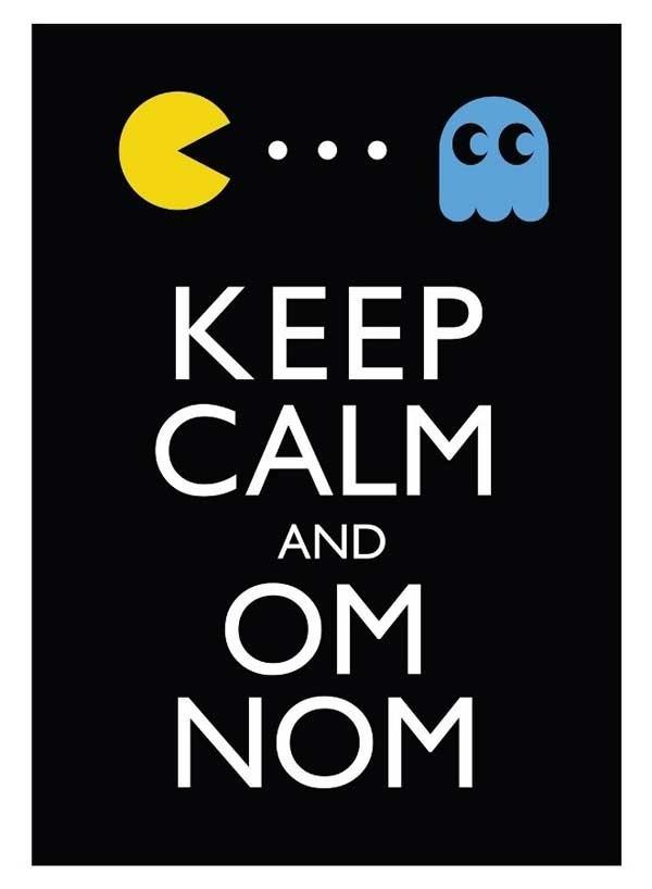 Keep Calm and Om Nom...