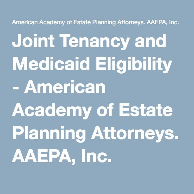 Joint Tenancy and Medicaid Eligibility - American Academy of Estate Planning Attorneys. AAEPA, Inc.