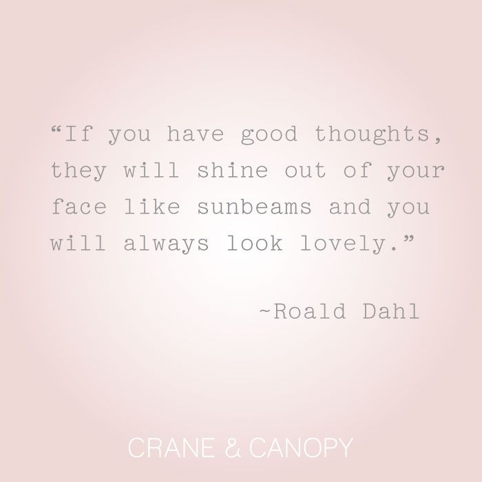 Love Roald Dahl. I can hear my second grade teacher reading his books out loud during lunch. :: quote found at Crane & Canopy