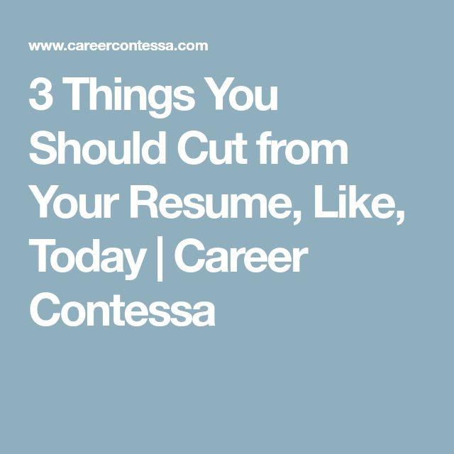 3 Things You Should Cut from Your Resume, Like, Today | Career Contessa