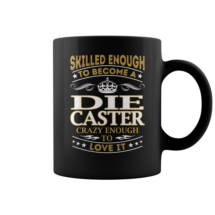 Skilled Enough to Become a Die Caster Crazy Enough to Love it Job Title Mug #gift #ideas #Popular #Everything #Videos #Shop #Animals #pets #Architecture #Art #Cars #motorcycles #Celebrities #DIY #crafts #Design #Education #Entertainment #Food #drink #Gardening #Geek #Hair #beauty #Health #fitness #History #Holidays #events #Home decor #Humor #Illustrations #posters #Kids #parenting #Men #Outdoors #Photography #Products #Quotes #Science #nature #Sports #Tattoos #Technology #Travel #Weddings…
