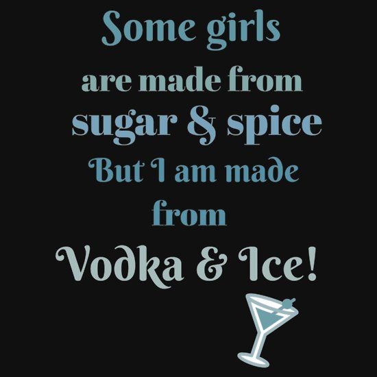 I am made from Vodka & Ice 2