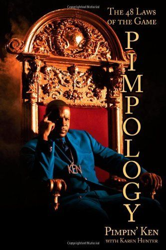Pimpology: The 48 Laws of the Game by Pimpin' Ken, http://www.amazon.com/dp/1416961046/ref=cm_sw_r_pi_dp_MCzIrb1C9CB9V
