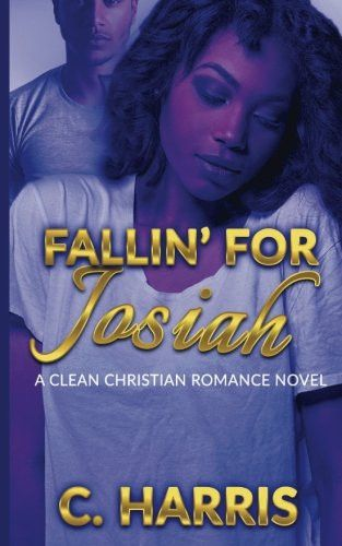 Fallin' for Josiah: A Clean Christian Romance Novel