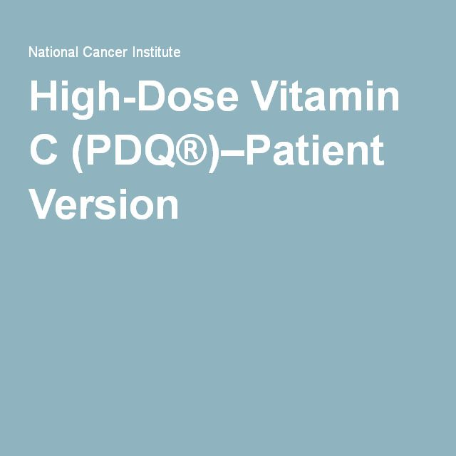 High-Dose Vitamin C (PDQ®)–Patient Version. Cancer.