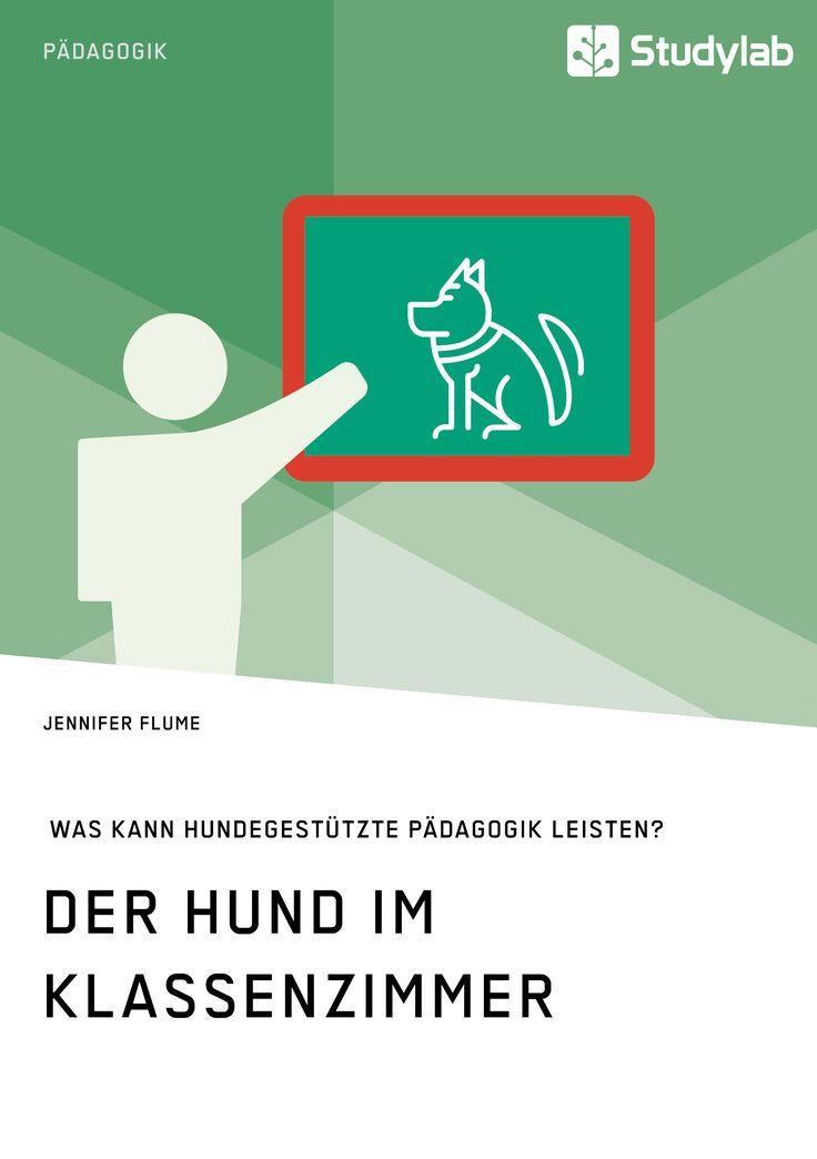 Der Hund im Klassenzimmer. Was kann hundegestützte Pädagogik leisten?