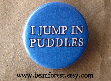 i jump in puddles - pinback button badge