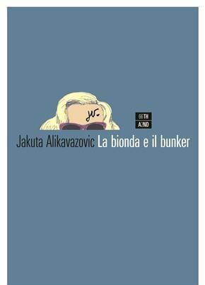 «La bionda e il bunker» di Jakuta Alikavazovic