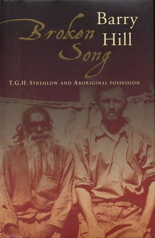 Broken Song: T.G.H. Strehlow and Aboriginal Possession by Barry Hill. Winner of the National Biography Award, 2004. Published by Knopf, 2002. State Library of New South Wales copy: http://library.sl.nsw.gov.au/record=b2115464