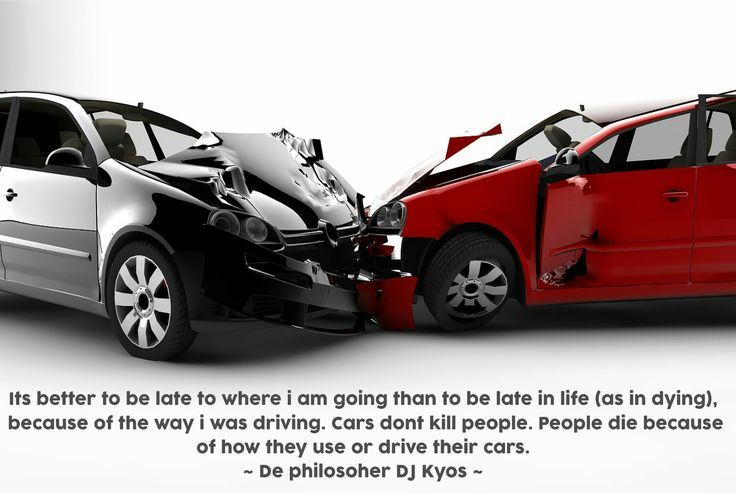 Its better to be late to where i am going than to be late in life (as in dying), because of the way i was driving. Cars don't kill people. People die because of how they use or drive their cars.   ~ De philosopher DJ Kyos ~
