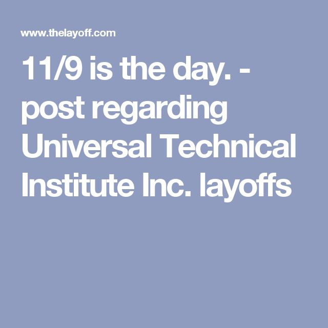 11/9 is the day. - post regarding Universal Technical Institute Inc. layoffs